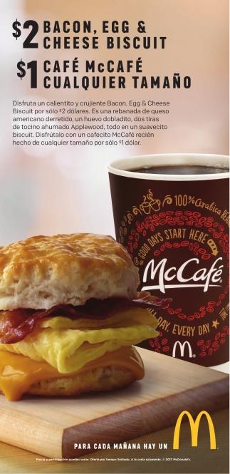 $2 Bacon, Egg & Cheese Biscuit / $1 Café McCafé Cualquier Tamaño